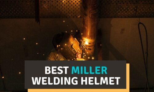 Best Miller Welding Helmet Reviews 2021 – Our Top Picks