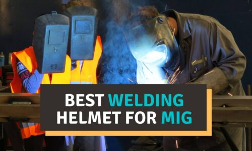 Best Welding Helmet for MIG Reviews 2021 – Our Top Picks