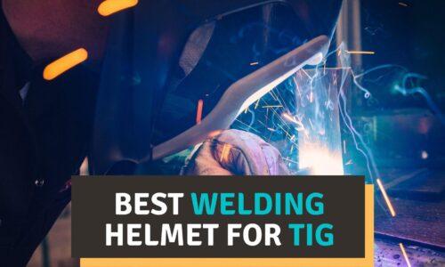 Best Welding Helmet for TIG Reviews 2021 – Our Top Picks