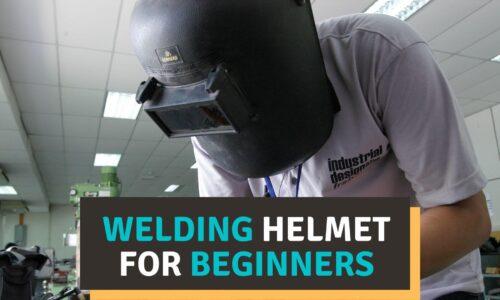 Best Welding Helmet for Beginners Reviews 2021 – Our Top Picks
