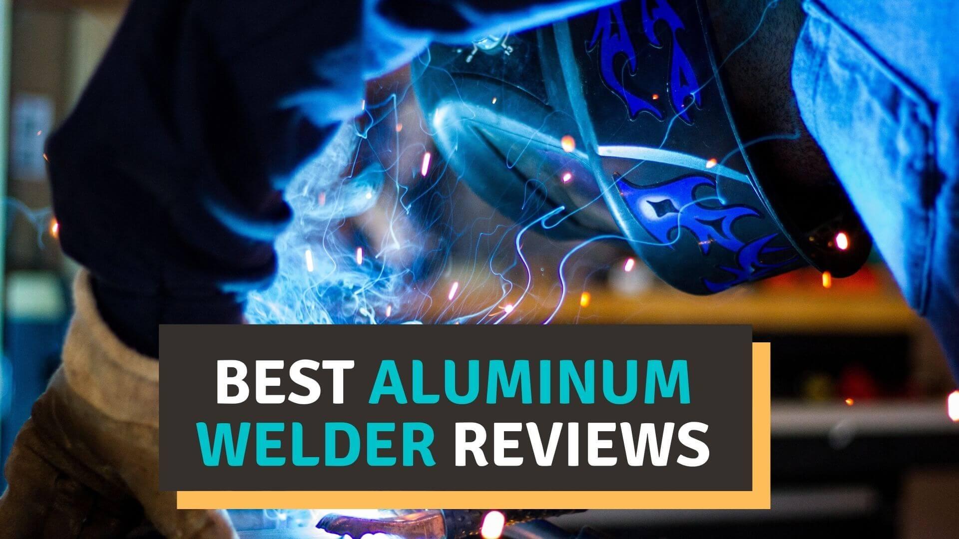 Best Aluminum Welder Reviews
