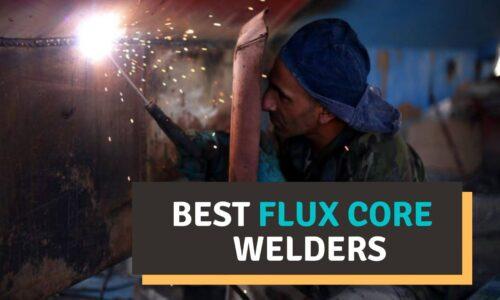 Best Flux Core Welder Reviews 2021 | Our Top Picks