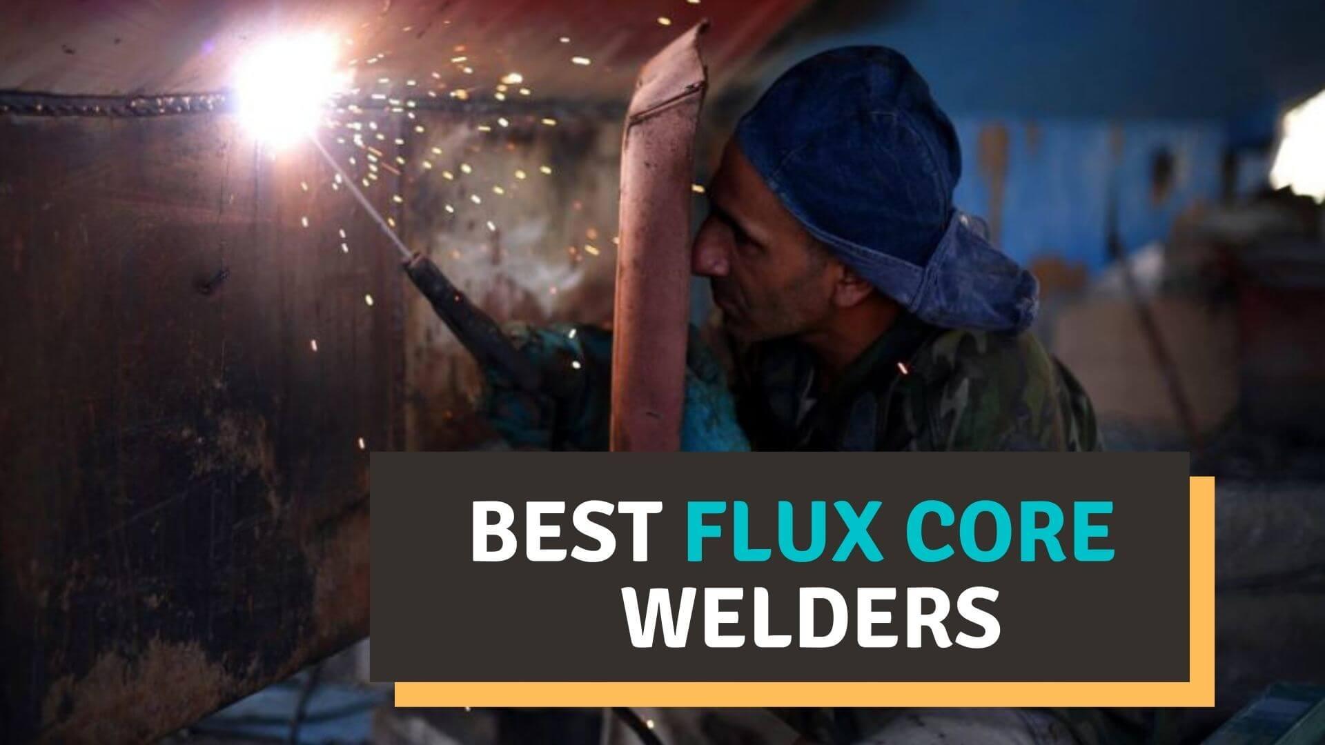 Best flux core WELDERS