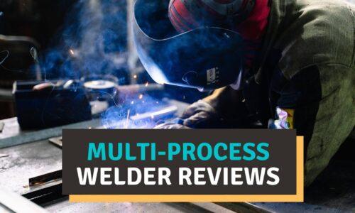 Best Multi-Process Welder Reviews 2021 – Buyer's Guide