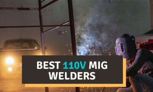 Best 110V MIG Welder 2021 Reviews – Our Top Picks