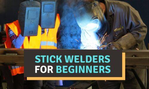 Best Stick Welders for Beginners 2021 Reviews – Buyer's Guide