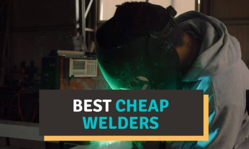 Best Cheap Welders (2021) – Top Budget Friendly Picks Reviews