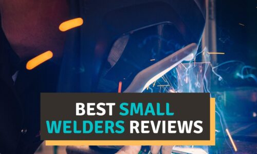 Best Small Welder 2021 Reviews – Buyer's Guide