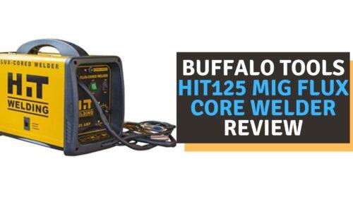 Buffalo Tools HIT125 MIG Flux Core Welder Review (2021)