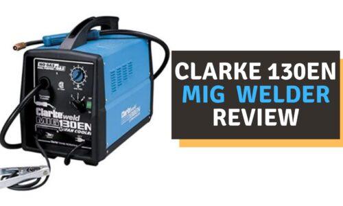 Clarke 130en MIG Welder Review of 2021