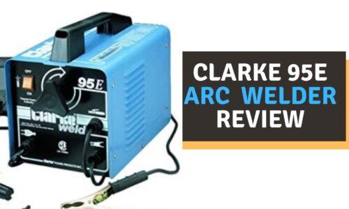 Clarke 95E Arc Welder Review of 2021