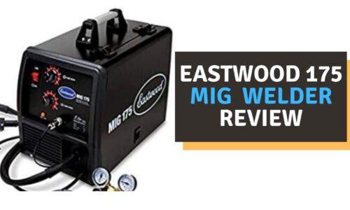 Eastwood 175 MIG Welder Review (2021)