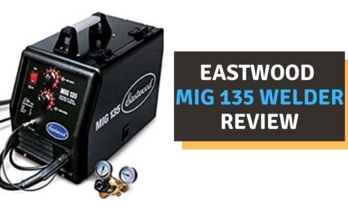 Eastwood MIG 135 Welder Review (2021)
