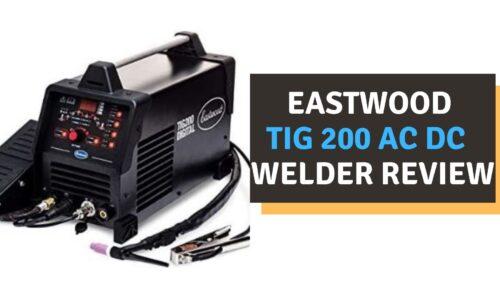 Eastwood TIG 200 AC/DC Welder Review (2021)